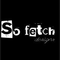 So Fetch Designs