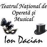 """Teatrul Național de Operetă şi Musical """"Ion Dacian"""""""
