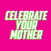 Celebrate Your Mother : Clubnight
