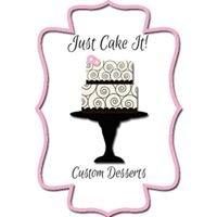 Just Cake It Custom Desserts