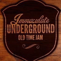 Immaculate Underground Old Time Jam
