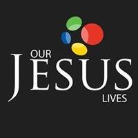 OUR JESUS LIVES