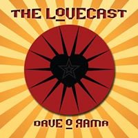 The Lovecast with Dave O Rama