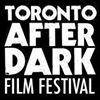 TORONTO AFTER DARK FILM FESTIVAL - Horror, Sci-Fi, Action & Cult Movies