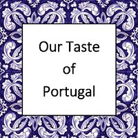 Our Taste of Portugal