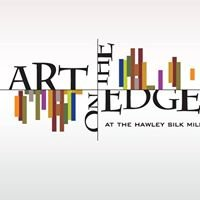Art On The Edge Exhibit at the Hawley Silk Mill