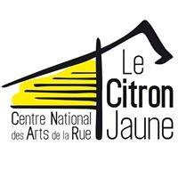Le Citron Jaune - Centre National des Arts de la Rue et de l'Espace Public