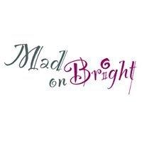 Mad on Bright