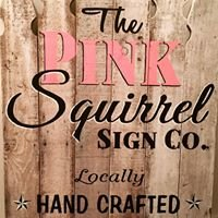 The Pink Squirrel Sign Co