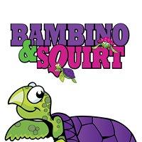 Bambino & Squirt