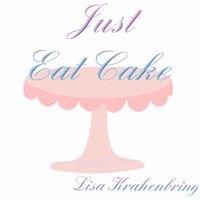 Just Eat Cake - Lisa Krahenbring