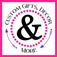 Custom Gifts, Decor & More.