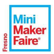 Fresno Mini Maker Faire