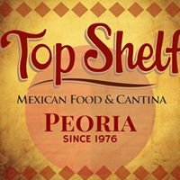 Top Shelf Mexican Food & Cantina- Peoria