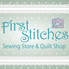 First Stitches - Quilt Shop & Sewing Store