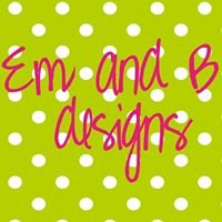Em and B designs