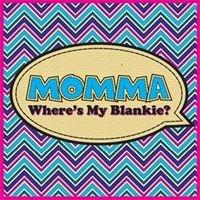 Momma, Where's My Blankie?