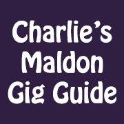 Charlie's Maldon Gig Guide