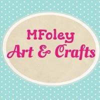 MFoley Art & Crafts