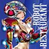 Robot Restaurant  【ロボットレストラン】