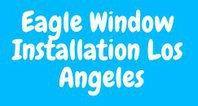 Eagle Window Installation Los Angeles