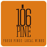 106 Pine - Fresh Finds. Local Wines