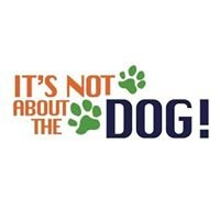 It's Not About The Dog