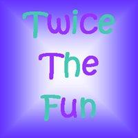 Twice the Fun