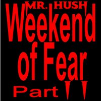 Mr. Hush Weekend of Fear