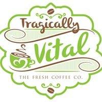 Tragically Vital the Fresh Coffee Co.