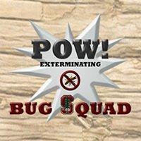 BUG SQUAD & POW! Exterminating