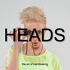 Heads - the art of hairdressing