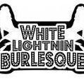 White Lightnin Burlesque