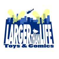 Larger Than Life Toys & Comics
