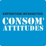 Exposition interactive Consom'attitudes