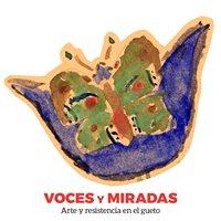 Voces y Miradas - Arte y resistencia en el gueto