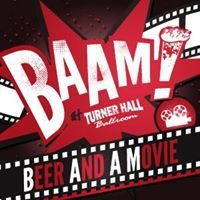 BAAM - Turner Hall's Beer And A Movie
