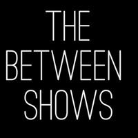The Between Shows