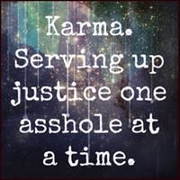 Karma Serving Justice One Asshole At A Time