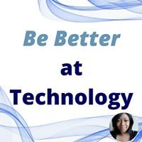 Be Better at Technology