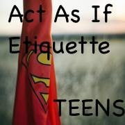 Act As If Etiquette Teens