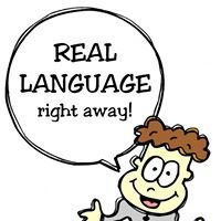REAL LANGUAGE right away!