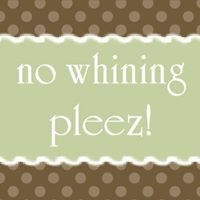 No Whining Pleez