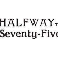 Halfway to Seventy-Five