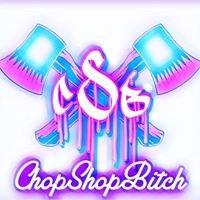 Chop Shop Bitch