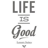 Life is Good Luxury Suites