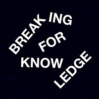 Breaking For Knowledge