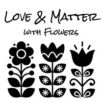 Love & Matter, with Flowers