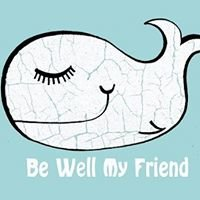 Be Well My Friend