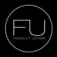 FRIDAY?UPPER!